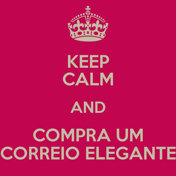 KEEP CALM AND COMPRA UM CORREIO ELEGANTE