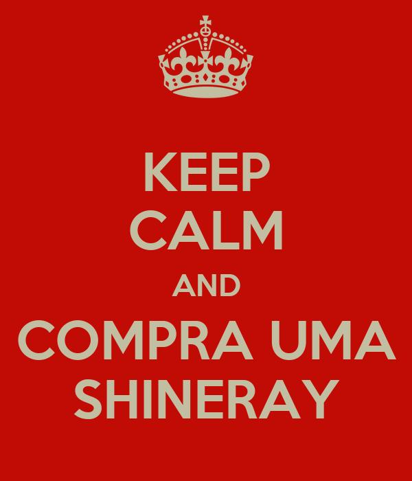 KEEP CALM AND COMPRA UMA SHINERAY