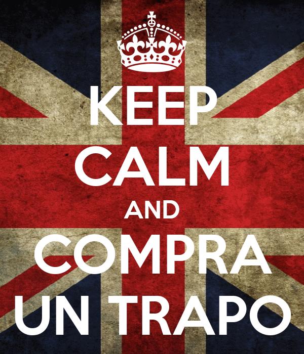 KEEP CALM AND COMPRA UN TRAPO