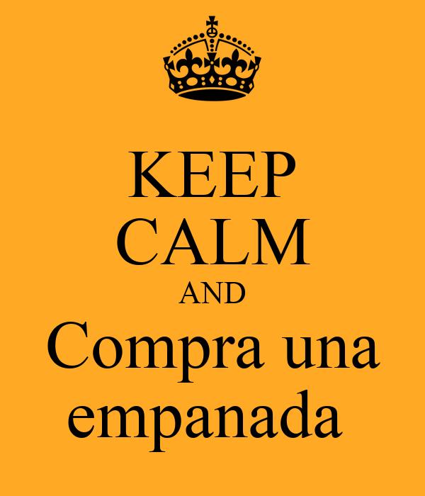 KEEP CALM AND Compra una empanada