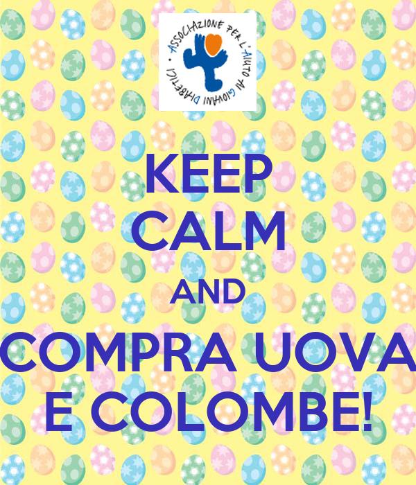 KEEP CALM AND COMPRA UOVA E COLOMBE!