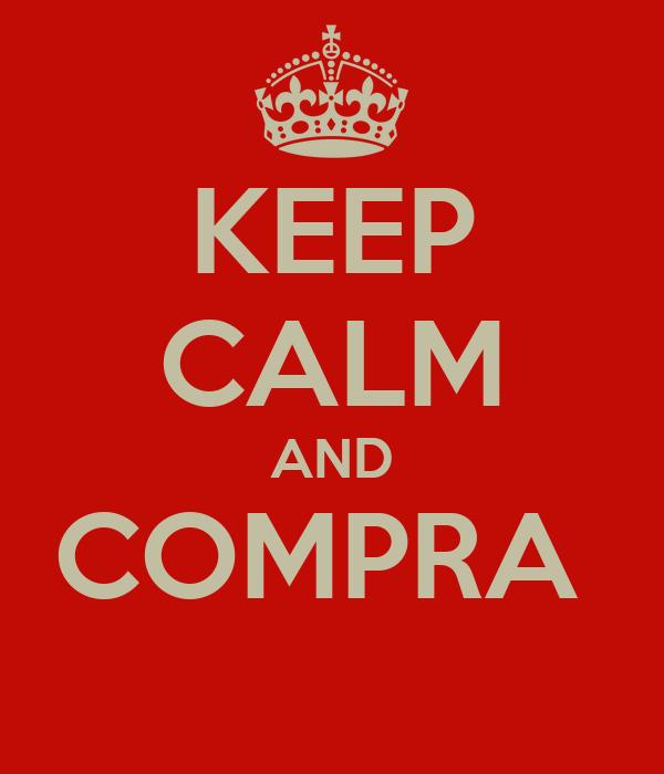KEEP CALM AND COMPRA