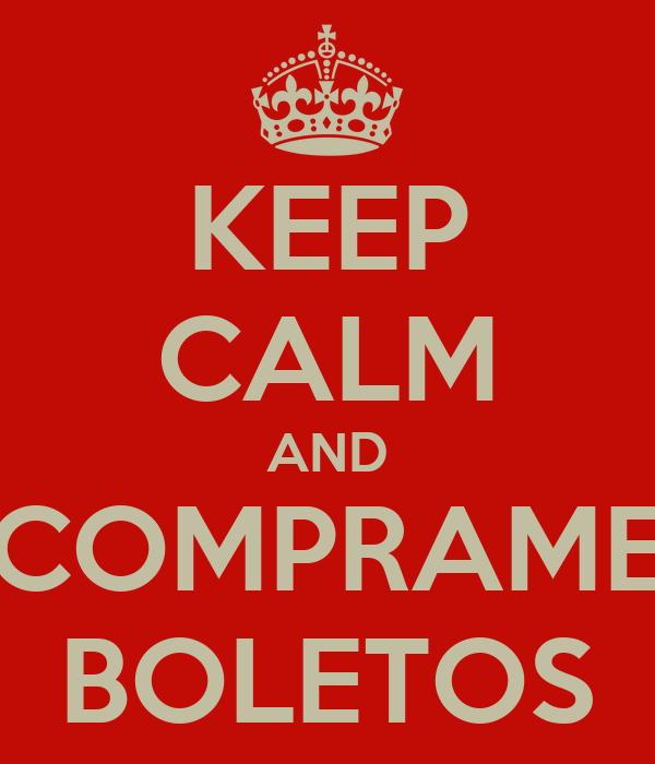 KEEP CALM AND COMPRAME BOLETOS
