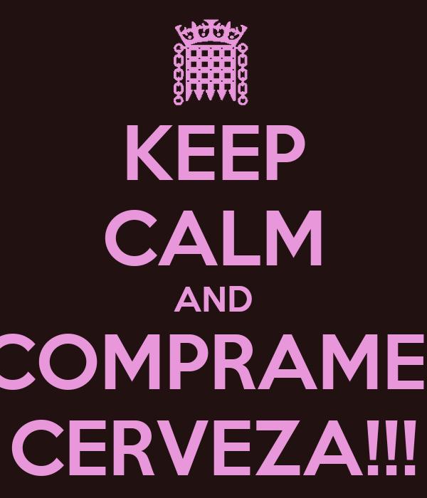 KEEP CALM AND COMPRAME  CERVEZA!!!