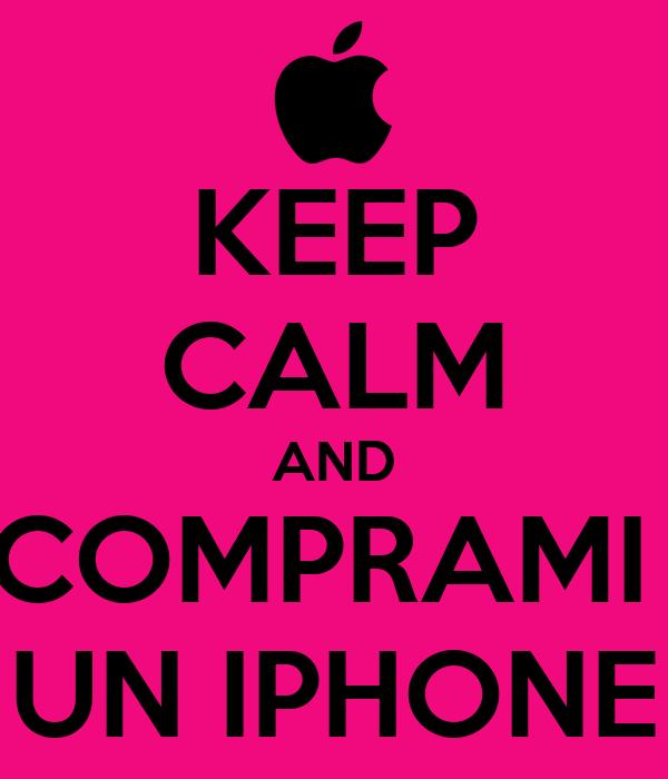 KEEP CALM AND COMPRAMI  UN IPHONE