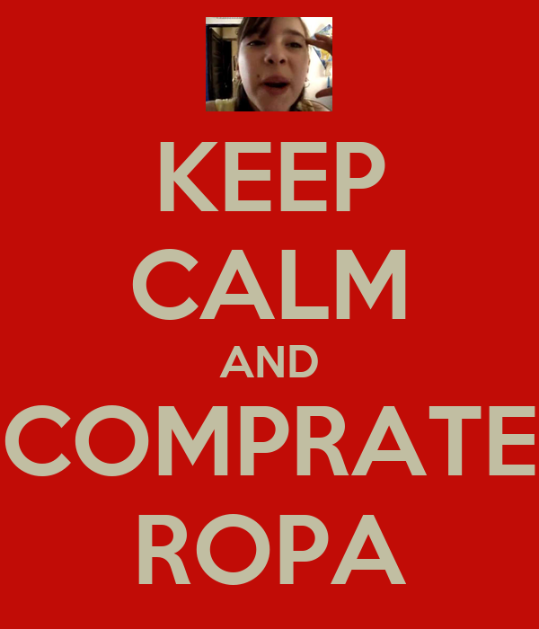 KEEP CALM AND COMPRATE ROPA