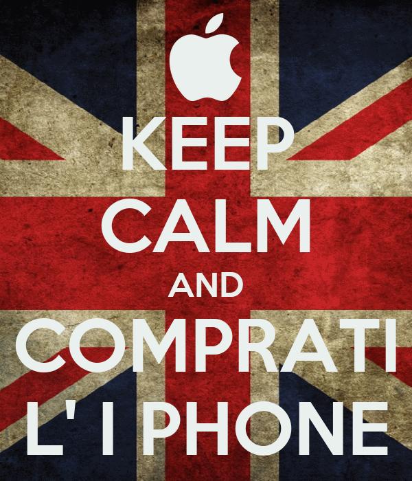 KEEP CALM AND COMPRATI L' I PHONE