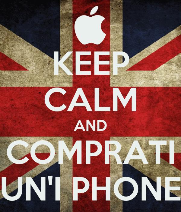 KEEP CALM AND COMPRATI UN'I PHONE