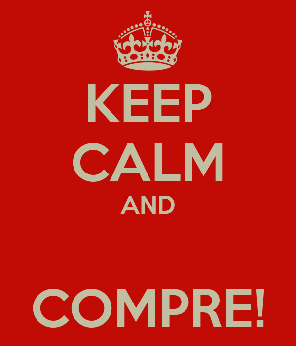 KEEP CALM AND  COMPRE!