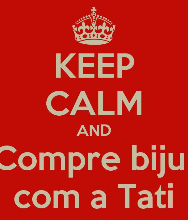 KEEP CALM AND Compre biju  com a Tati