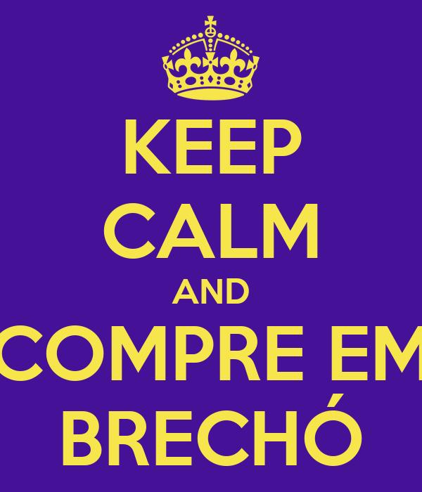 KEEP CALM AND COMPRE EM BRECHÓ