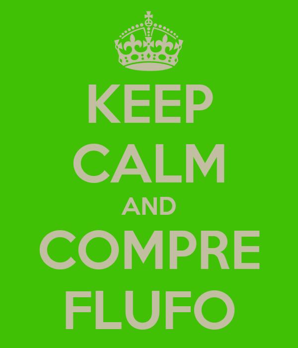 KEEP CALM AND COMPRE FLUFO