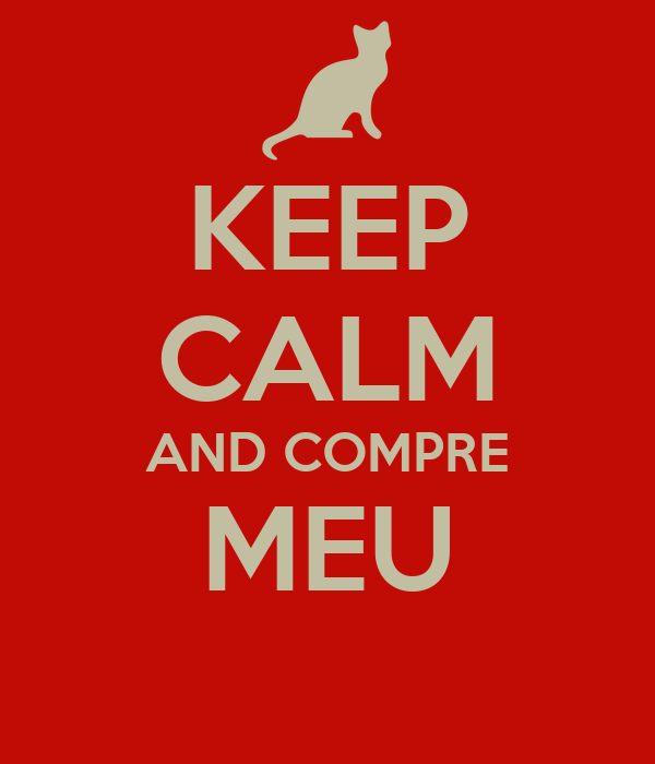 KEEP CALM AND COMPRE MEU