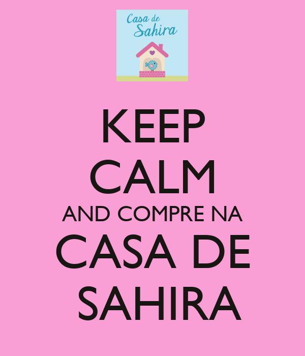 KEEP CALM AND COMPRE NA CASA DE  SAHIRA
