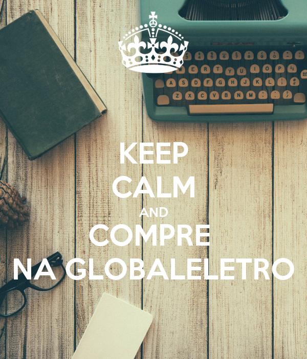 KEEP CALM AND COMPRE  NA GLOBALELETRO