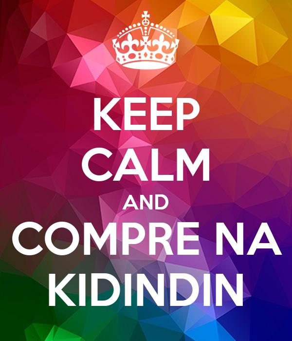 KEEP CALM AND COMPRE NA KIDINDIN