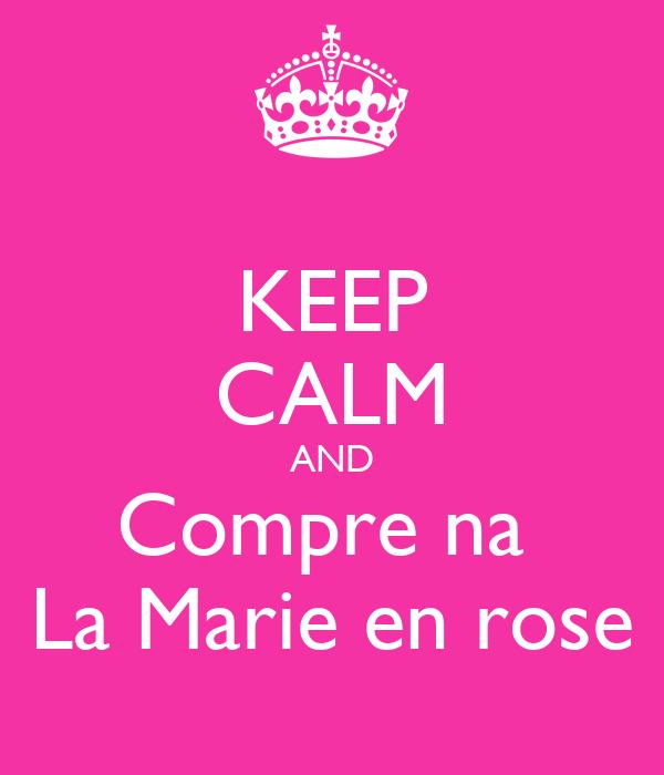 KEEP CALM AND Compre na  La Marie en rose