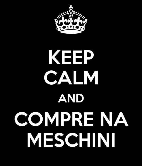 KEEP CALM AND COMPRE NA MESCHINI