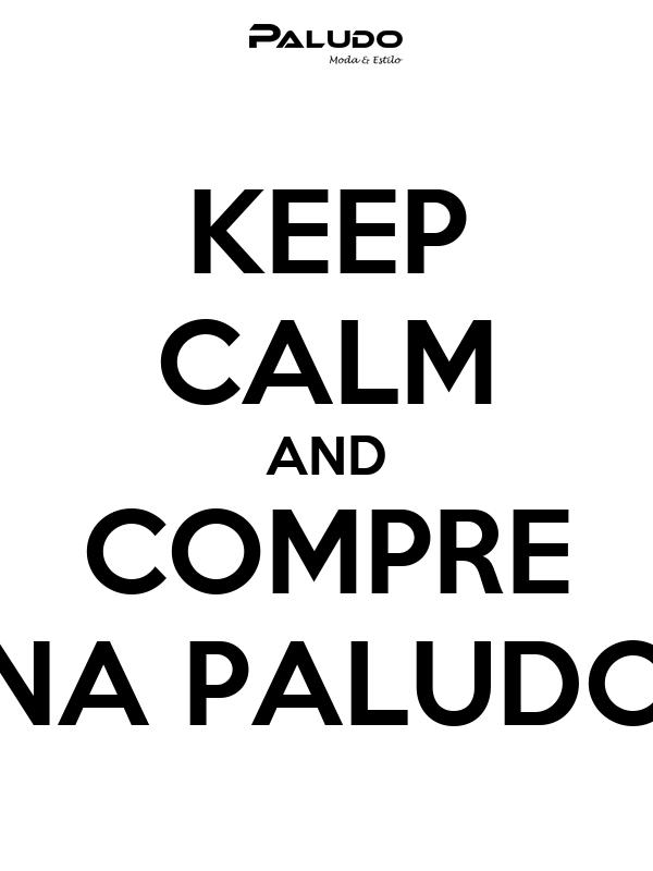 KEEP CALM AND COMPRE NA PALUDO