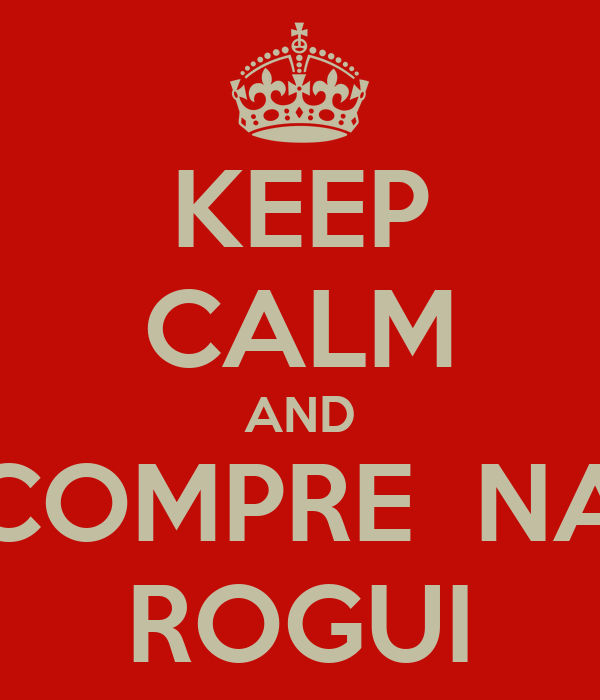 KEEP CALM AND COMPRE  NA ROGUI