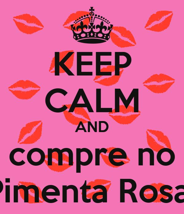KEEP CALM AND compre no Pimenta Rosa