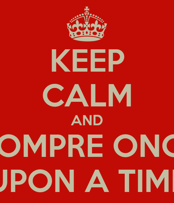KEEP CALM AND COMPRE ONCE UPON A TIME