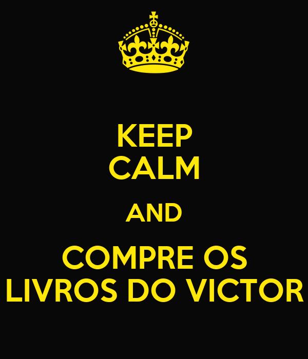 KEEP CALM AND COMPRE OS LIVROS DO VICTOR