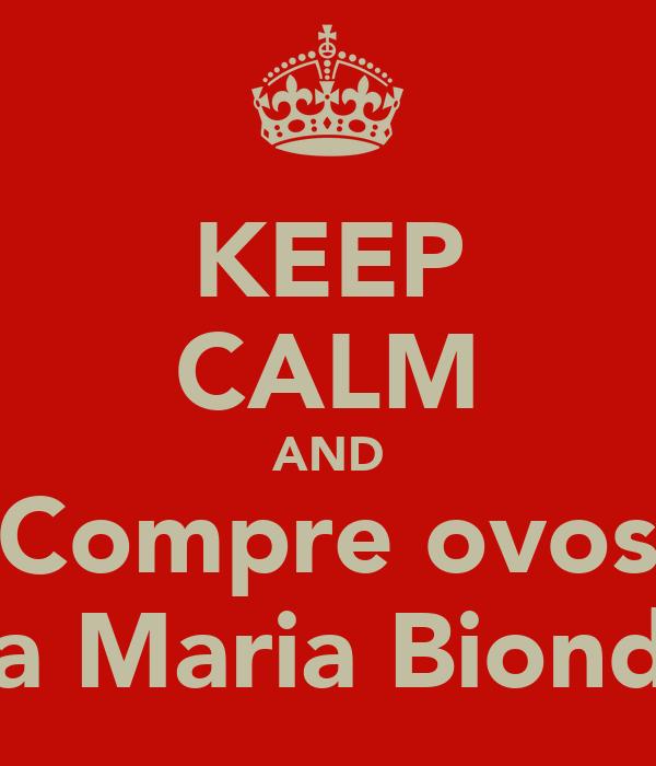 KEEP CALM AND Compre ovos na Maria Bionda