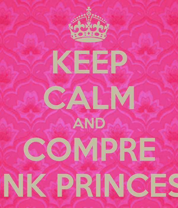 KEEP CALM AND COMPRE PINK PRINCESS