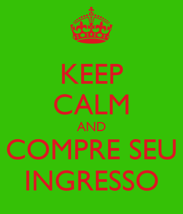 KEEP CALM AND COMPRE SEU INGRESSO
