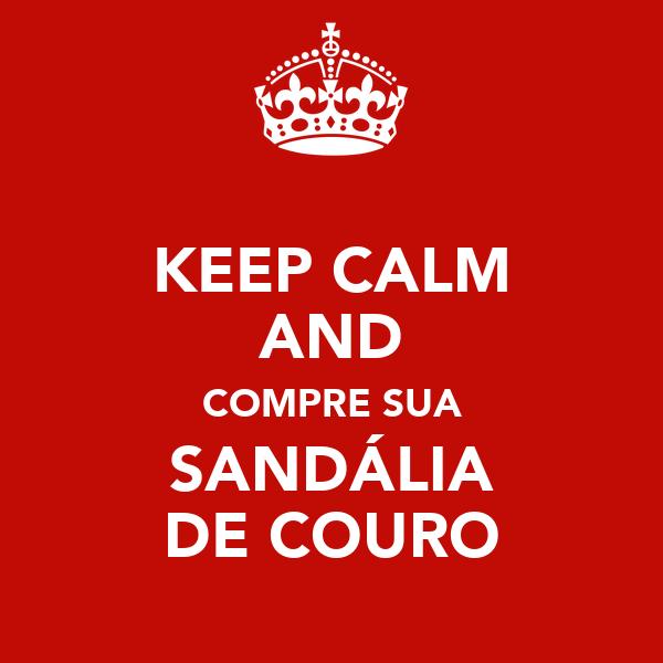 KEEP CALM AND COMPRE SUA SANDÁLIA DE COURO