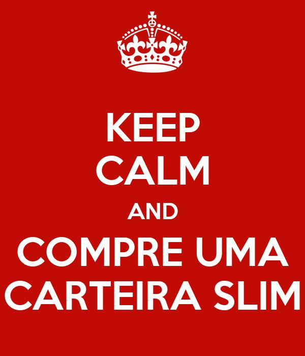 KEEP CALM AND COMPRE UMA CARTEIRA SLIM