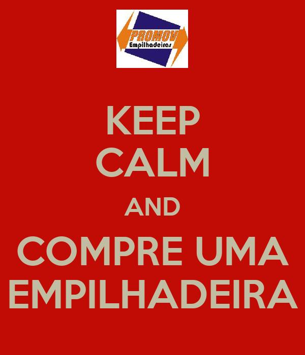 KEEP CALM AND COMPRE UMA EMPILHADEIRA