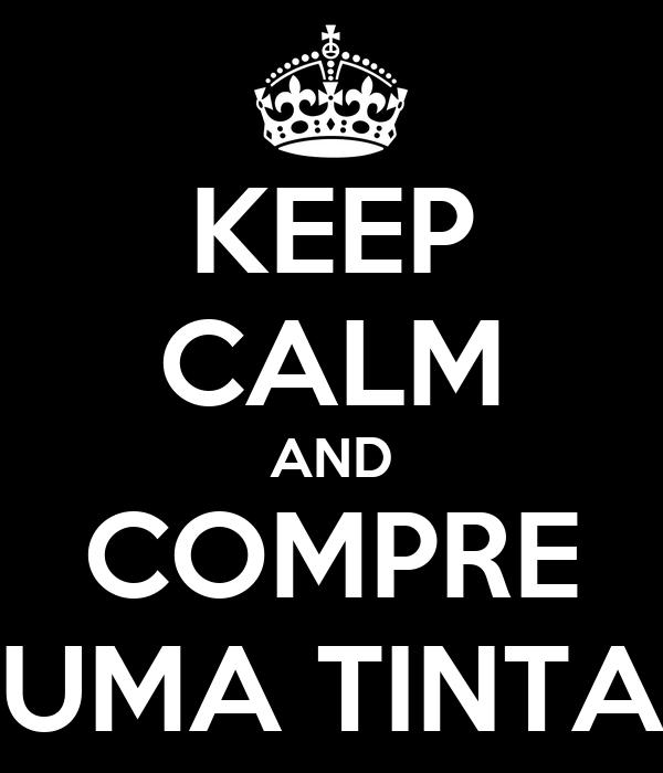 KEEP CALM AND COMPRE UMA TINTA