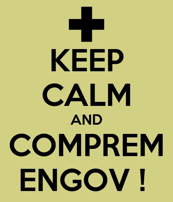 KEEP CALM AND COMPREM ENGOV !
