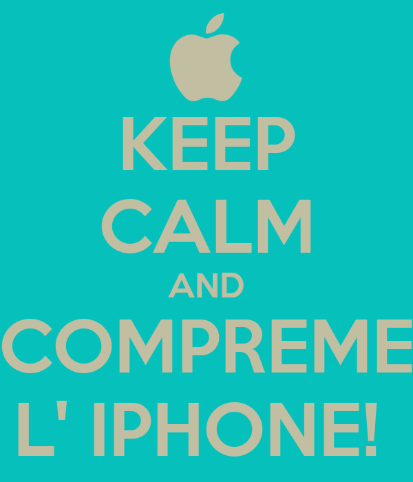 KEEP CALM AND COMPREME L' IPHONE!
