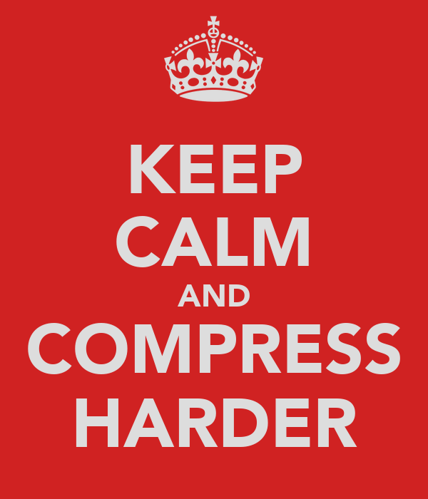 KEEP CALM AND COMPRESS HARDER