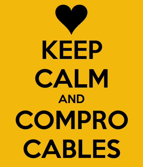 KEEP CALM AND COMPRO CABLES