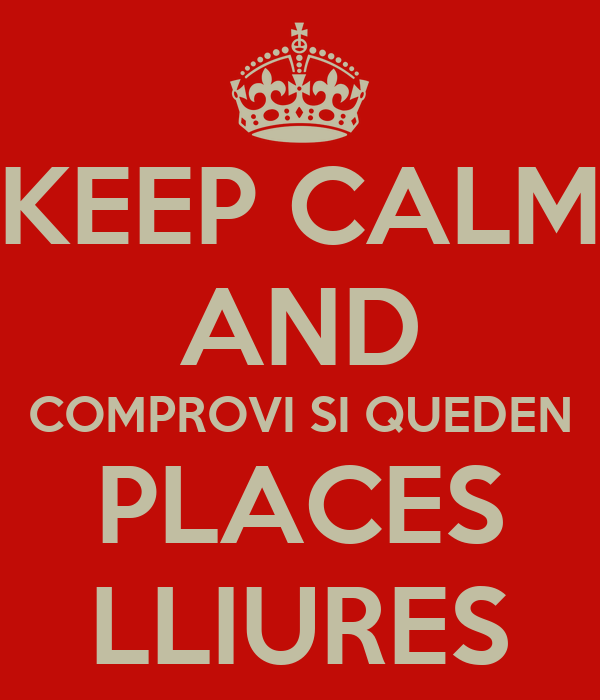 KEEP CALM AND COMPROVI SI QUEDEN PLACES LLIURES
