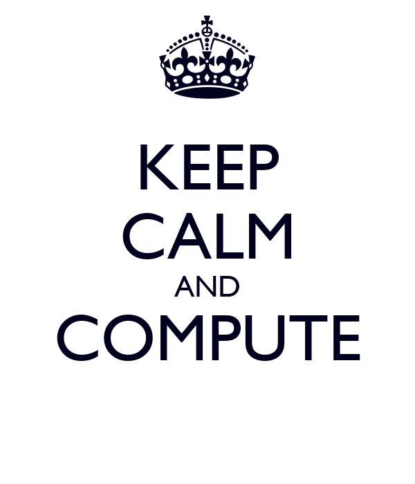 KEEP CALM AND COMPUTE