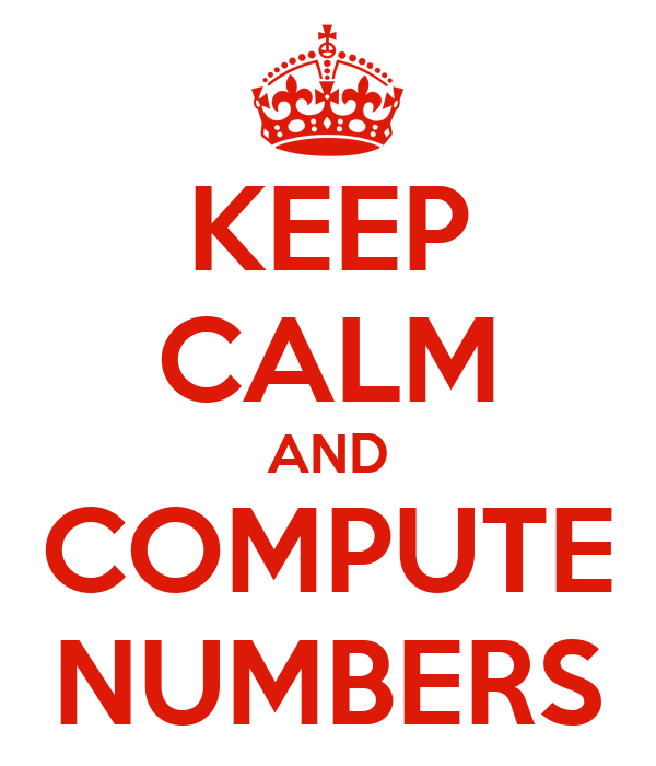 KEEP CALM AND COMPUTE NUMBERS