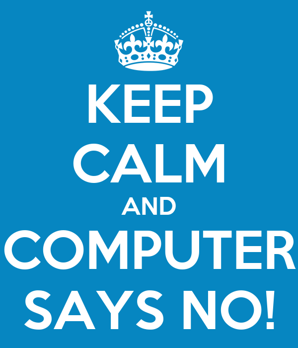KEEP CALM AND COMPUTER SAYS NO!