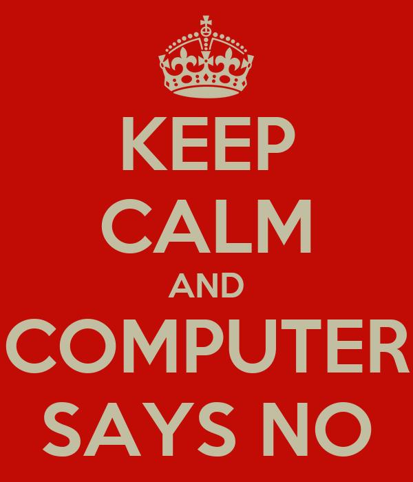 KEEP CALM AND COMPUTER SAYS NO