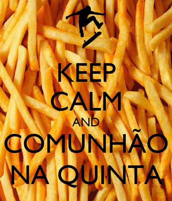KEEP CALM AND COMUNHÃO NA QUINTA
