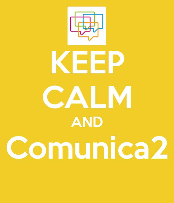 KEEP CALM AND Comunica2