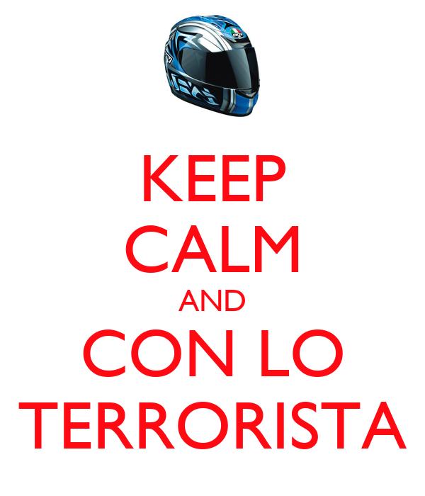 KEEP CALM AND CON LO TERRORISTA