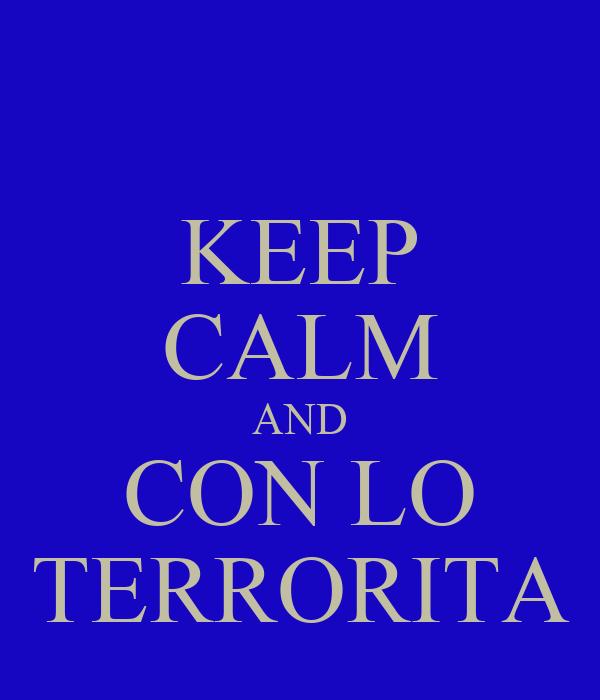 KEEP CALM AND CON LO TERRORITA