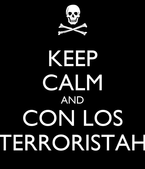 KEEP CALM AND CON LOS TERRORISTAH