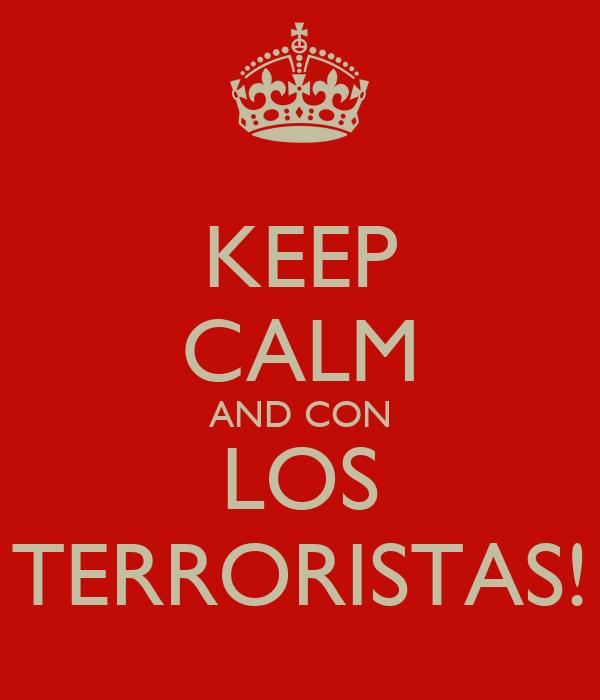 KEEP CALM AND CON LOS TERRORISTAS!
