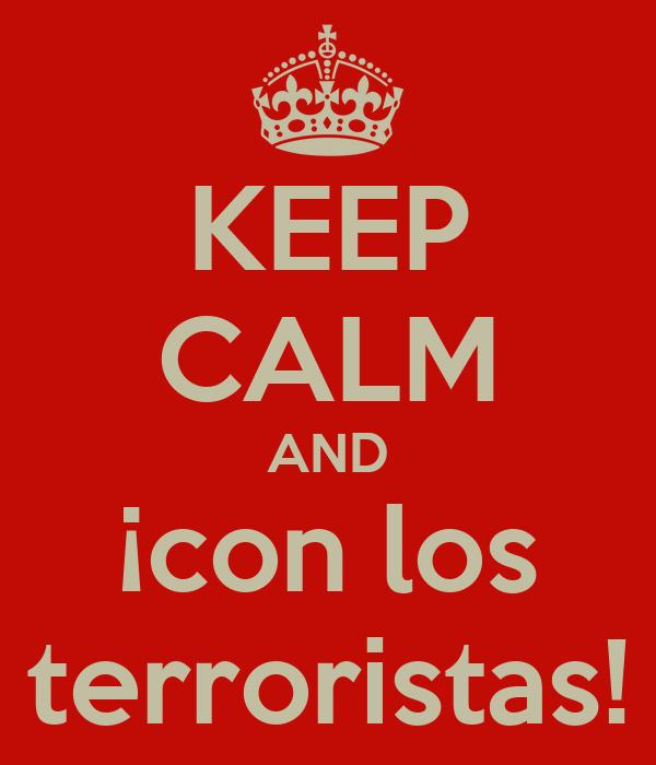 KEEP CALM AND ¡con los terroristas!
